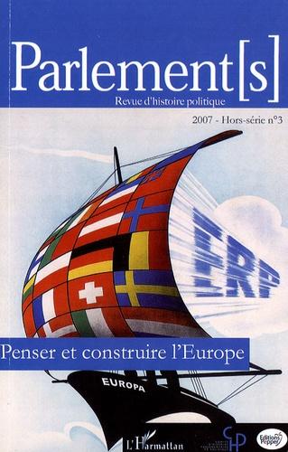 Eric Bussière et Laurent Warlouzet - Parlement[s] Hors-série N° 3/2007 : Penser et construire l'Europe.