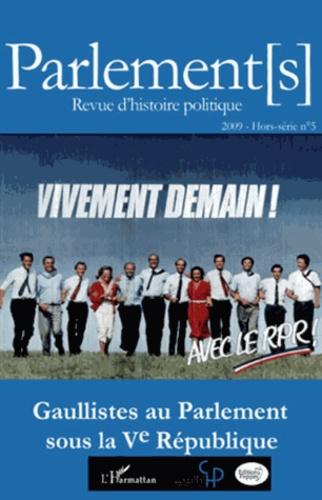Jean Garrigues et Noëlline Castagnez - Parlement[s] Hors-série N° 5/2009 : Gaullistes au Parlement sous la Ve République.