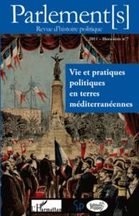 Christophe Bellon et Jean-Paul Pellegrinetti - Parlement[s] Hors-série N° 7/2011 : Vie et pratiques politiques en terres méditerranéennes.
