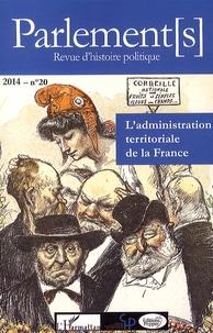 Pierre Allorant - Parlement[s] N° 20/2014 : L'administration territoriale de la France - Enjeux, pratiques et réformes (1764-2014).