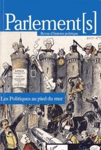 Frédéric Attal et François Dubasque - Parlement[s] N° 7/2007 : Les Politiques au pied du mur.