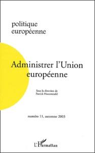 Patrick Hassenteufel et  Collectif - Politique européenne N° 11 Automne 2003 : Administrer l'Union européenne.