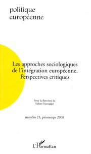 Sabine Saurugger et Frédéric Mérand - Politique européenne N° 25 : Les approches sociologiques de l'intégration européenne - Perspectives critiques.