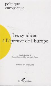 Patrick Hassenteufel et Jean-Marie Pernot - Politique européenne N° 27, hiver 2009 : Les syndicats à l'épreuve de l'Europe.