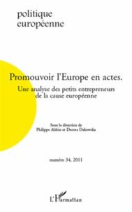 Philippe Aldrin et Dorota Dakowska - Politique européenne N° 34, 2011 : Promouvoir l'Europe en actes - Une analyse des petits entrepreneurs de la cause européenne.