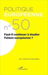 Olivier Rozenberg - Politique européenne N° 50/2015 : Faut-il continuer à étudier l'Union européenne ?.