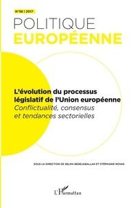 Selma Bendjaballah et Stéphanie Novak - Politique européenne N° 58/2017 : L'évolution du processus législatif de l'Union européenne - Conflictualité, consensus et tendances sectorielles.