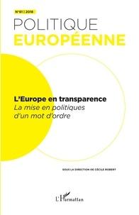 Cécile Robert - Politique européenne N° 61/2018 : L'Europe en transparence - La mise en politiques d'un mot d'ordre.