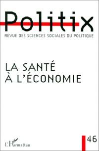 Patrick Hassenteufel et  Collectif - Politix N° 46/1999 : La santé à l'économie.
