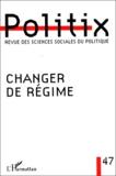 Annie Collovald et  Collectif - Politix N° 47/1999 : Changer de régime.
