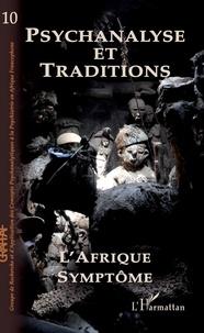 Pierre-Georges Despierre - Psychanalyse et Traditions N° 10 : L'Afrique symptôme.