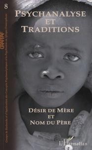 Pierre-Georges Despierre et Berthe Lolo - Psychanalyse et Traditions N° 8 : Désir de Mère et Nom du Père.