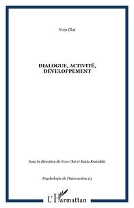 Yves Clot et Katia Kostulski - Psychologie de l'interaction N° 23-24 : Dialogue, activité, développement.