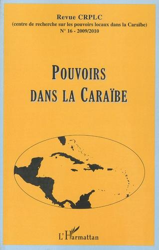 CRPLC - Revue du CRPLC N° 16, 2009-2010 : Pouvoirs dans la Caraïbe.