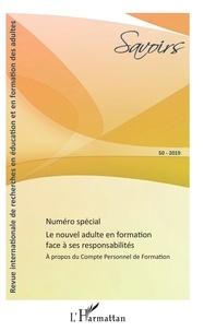 Christian Batal et Jean-Pierre Boutinet - Savoirs N° 50/2019 : Le nouvel adulte en formation face à ses responsabilités - A propos du Compte Personnel de Formation.