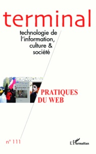 Jacques Vétois - Terminal N° 111 : Les Pratiques du web - Modes de participation et approches critiques.