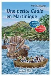 André-Carl Vachon - Une petite Cadie en Martinique.