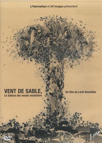 Larbi Benchiha - Vent de sable, le Sahara des essais nucléaires. 1 DVD
