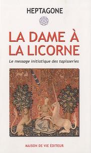 L'Heptagone - La dame à la licorne - Le message initiatique des tapisseries.