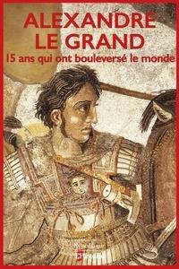L'Histoire - Alexandre le Grand - 15 ans qui ont bouleversé le monde.