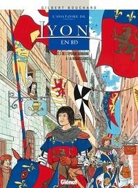 Gilbert Bouchard - L'Histoire de Lyon en BD - Tome 01 - De l'époque romaine à la Renaissance.