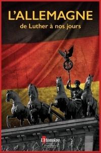 L'Histoire - L'Allemagne de Luther à nos jours.