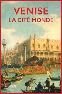 L'Histoire - Venise, la cité monde.