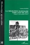 """L Husson - La migration maduraise vers l'est de Java - """"manger le vent ou gratter la terre ?""""."""
