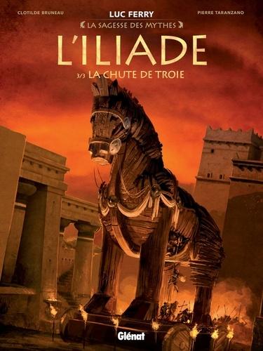 L'Iliade - Tome 03. La Chute de Troie