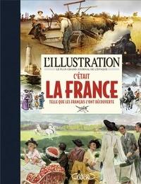 C'était la France telle que les français l'ont découverte -  L'Illustration |