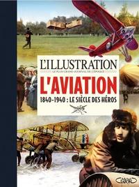 L'Illustration - L'Illustration - L'aviation 1840-1940 : Le siècle des héros.