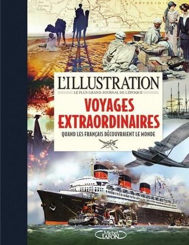 Les voyages extraordinaires. Quand les français découvraient le monde. 1870-1939