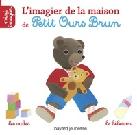 Danièle Bour - L'imagier de la maison de Petit Ours Brun.