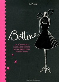 L'Impératrice Plum - Bettina ou l'histoire extraordinaire d'une précieuse petite robe.