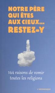 L'Insomniaque - Notre père qui êtes au cieux... restez-y - 144 raisons de vomir toutes les religions.