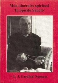 "L-J Cardinal Suenens - Mon itinéraire spirituel ""In Spiritu Sancto""."