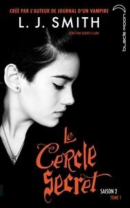 L.J. Smith et Aubrey Clark - Le Cercle Secret - Saison 2 Tome 1.