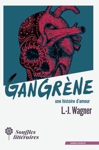 L.-j. Wagner - Gangrène, une histoire d'amour.