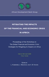 L Kasekende et L Ndikumana - Mitigating the impacts of the financial and economic crisis in Africa - Proceedings of the Workshop on 'The Global Financial and Economic Crisis : Strategies for Mitigating its Impacts on Africa'.