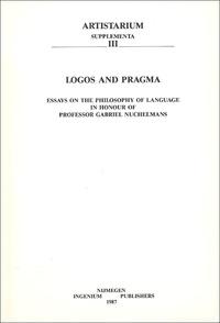 L-M de Rijk - Logos and Pragma - Essays on the philosophy of language in honour of Professor Gabriel Nuchelmans.