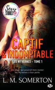 L.M. Somerton et Tristan Lathière - Captif et indomptable - Sexy Stories - Les Wyvernes, T1.