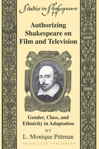 L. monique Pittman - Authorizing Shakespeare on Film and Television - Gender, Class, and Ethnicity in Adaptation.