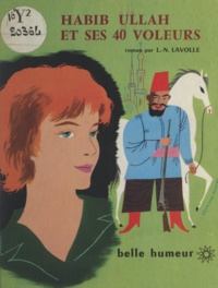 L. N. Lavolle et Etienne Morel - Habib Ullah et ses 40 voleurs.