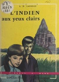L. N. Lavolle et Jean Le Moing - L'Indien aux yeux clairs.