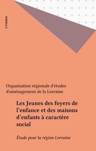 L Oream - Les Jeunes des foyers de l'enfance et des maisons d'enfants à caractère social - Étude pour la région Lorraine.
