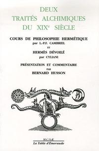 L.-P.-François Cambriel et  Cyliani - Deux traités alchimiques du XIXe siècle - Cours de philosophie hermétique ou d'alchimie en 19 leçons ; Hermès dévoilé, dédié à la postérité.