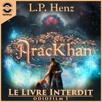 L.P. Henz et Jean-Philippe Caldas - Série Bleue  : AracKhan 1 Le Livre Interdit - Épisode 1.
