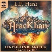 L.P. Henz et Jean-Philippe Caldas - Série Bleue  : AracKhan 3 Les Portes Blanches - Épisode 3.