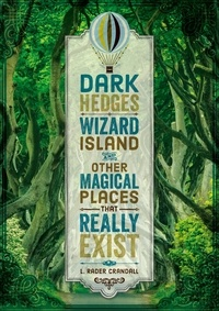 L. Rader Crandall - Dark Hedges, Wizard Island, and Other Magical Places That Really Exist.