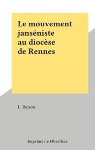 L. Raison - Le mouvement janséniste au diocèse de Rennes.